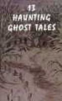 13 Haunting ghost tales (Paperback, 1st ed): Kirt Stark