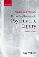 Napier and Wheat's Recovering Damages for Psychiatric Injury (Paperback, 2nd Revised edition): Kay Wheat