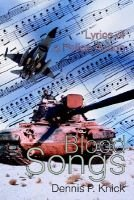 Blood Songs - Lyrics of a Police Action (Paperback): Dennis P. Knick