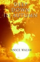 Deep Down in Autumn (Paperback): Janice Walsh