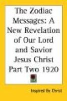The Zodiac Messages - A New Revelation of Our Lord and Savior Jesus Christ Part Two 1920 (Paperback): Inspired By Christ