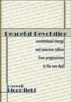 Peaceful Revolution - Constitutional Change and American Culture from Progressivism to the New Deal (Hardcover): Maxwell H....
