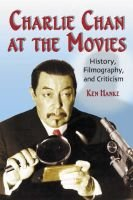 Charlie Chan at the Movies - History, Filmography, and Criticism (Paperback, New edition): Ken Hanke