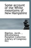 Some Account of the White Mountains of New Hampshire (Paperback): Bigelow Jacob