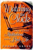 Watching the Clock - 260 Meditations from Real Life (Paperback): Edward C Grube