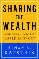 Sharing the Wealth - Workers and the World Economy (Hardcover): Ethan B. Kapstein