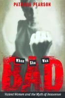 When She Was Bad - Violent Women & the Myth of Innocence (Hardcover): Patricia Pearson