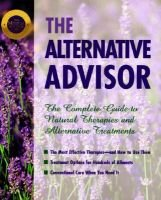 The Alternative Advisor - The Complete Guide to Natural Therapies New and Old (Paperback): Time-Life Books.