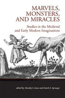 Marvels, Monsters, and Miracles - Studies in the Medieval and Early Modern Imaginations (Hardcover): Timothy S Jones, David A...