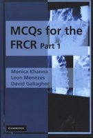 MCQs for the FRCR, Part 1 (Paperback): Monica Khanna, Leon Menezes, David Gallagher