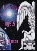 The Songs of Angels (Paperback): G.A. Weston