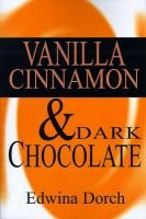 Vanilla, Cinnamon & Dark Chocolate (Paperback): Edwina Dorch