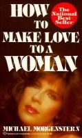 How to Make Love to a Woman (Paperback, Reissue): Morgenstern