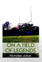 On a Field of Legends (Paperback): Nicholas Julius