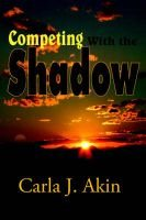 Competing With the Shadow (Paperback): Carla J Akin