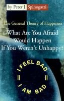 What Are You Afraid Would Happen If You Weren't Unhappy? - The General Theory of Happiness (Paperback, Illustrated Ed):...