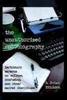 The Unauthorized Autobiography - Lectionary Sermons on College, Confusion, and Other Sacred Disciplines (Paperback): S. Brian...