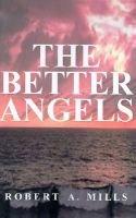 The Better Angels (Electronic book text): Robert A Mills