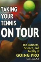 Taking Your Tennis on Tour - The Business, Science, and Reality of Going Pro (Paperback): Bonita L. Marks