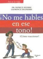 No Me Hables En Ese Tono! (English, Spanish, Paperback): Patrice Huerre, Laurence Delpierre