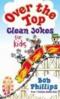 Over the Top Clean Jokes for Kids (Paperback): Bob Phillips