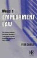 Waud's Employment Law - The Practical Guide for Personnel and Human Resource Managers, Trade Union Officials, Employers,...