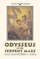 Odysseus in the Serpent Maze (Paperback, 1st Harper Trophy ed): Jane Yolen, Robert J Harris