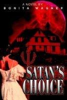 Satan's Choice (Paperback): Bonita Wagner