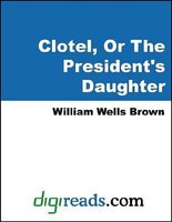 Clotel, or the President's Daughter (Electronic book text): William Wells Brown