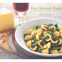 Four Season Pasta - A Year of Inspired Sauces in the Italian Tradition (Paperback): Janet Fletcher