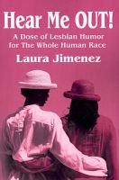 Hear Me Out! - A Dose of Lesbian Humor for the Whole Human Race (Paperback): Laura Jimenez