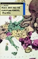 Peace, War and the European Powers, 1814-1914 (Paperback, New): C.J Bartlett
