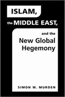 Islam, the Middle East and the New Global Hegemony (Paperback): Simon Murden
