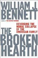 The Broken Hearth - Reversing the Moral Collapse of the American Family (Hardcover): William J Bennett