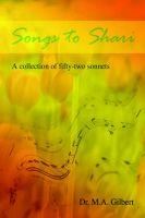 Songs to Shari - A Collection of Fifty-Two Sonnets (Hardcover): M A Gilbert