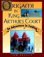 Origami in King Arthur's Court - An Adventure in Folding (Paperback, 1st St. Martin's Griffin ed): Lew Rozelle