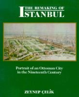 The Remaking of Istanbul - Portrait of an Ottoman City in the Nineteenth Century (Paperback, Reissue): Zeynep Celik