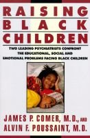 Raising Black children - two leading psychiatrists confront the educational, social, and emotional problems facing Black...