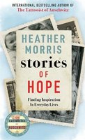 Stories Of Hope - Finding Inspiration In Everyday Lives (Paperback): Heather Morris