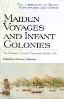 Maiden Voyages and Infant Colonies - Two Women's Travel Narratives of the 1790s (Hardcover): Deirdre Coleman
