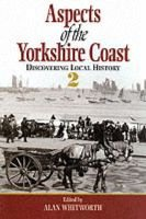 Aspects of the Yorkshire Coast, No 2 - Discovering Local History (Paperback): Alan Whitworth