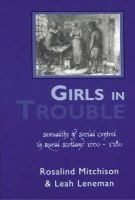 Girls in Trouble - Sexuality and Social Control in Rural Scotland, 1660-1780 (Paperback, 2nd Revised edition): Rosalind...