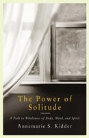The Power of Solitude - Solitude as a Spiritual Discipline (Paperback): Annemarie S. Kidder
