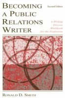 Becoming a Public Relations Writer - A Writing Process Workbook for the Profession (Paperback, 2nd edition): Ronald D Smith