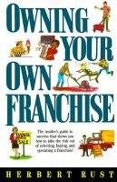 Owning Your Own Franchise (Paperback): Herbert Rust