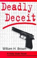 Deadly Deceit - A Holly Slade Novel (Paperback): William H. Brown