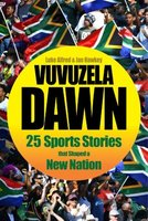Vuvuzela Dawn - 25 Sports Stories That Shaped A New Nation (Paperback): Luke Alfred, Ian Hawkey