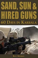 Sand, Sun and Hired Guns - 60 Days in Karbala (Hardcover): Alex Dunsire