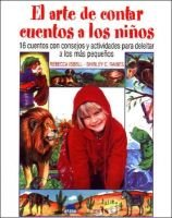 El Arte de Contar Cuentos a Los Ni~nos - 16 Cuentos Con Consejos y Actividades Para Deleitar a Los Mas Peqie~nos (English,...