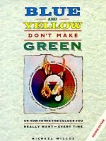 Blue and Yellow Don't Make Green (Hardcover, Revised edition): Wilcox